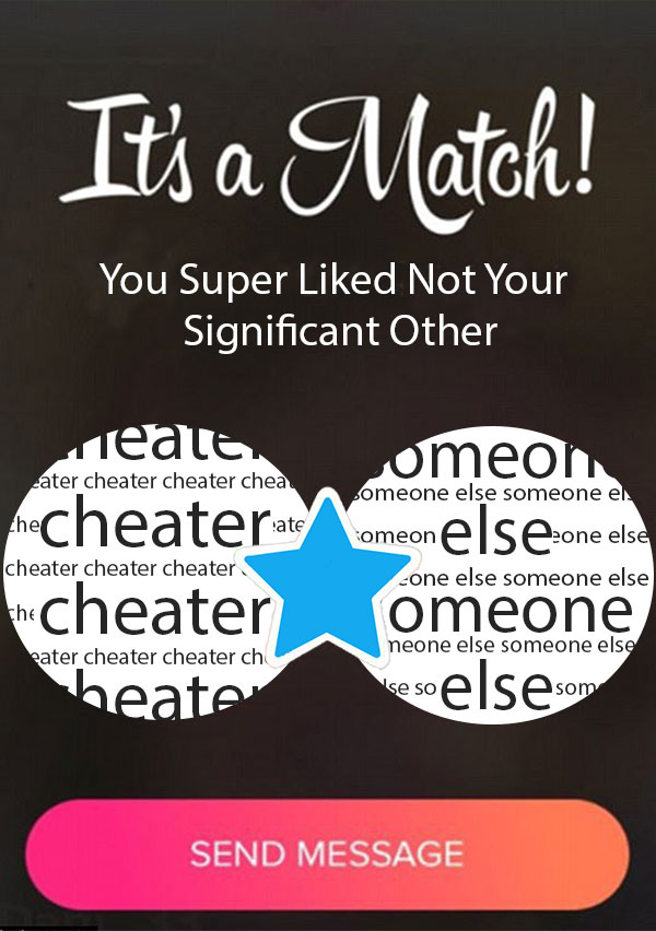 One of the apps that makes it very easy for someone to cheat is the app, Tinder. This shows how you can match with another person, that isn't the person that you are in a relationship with.